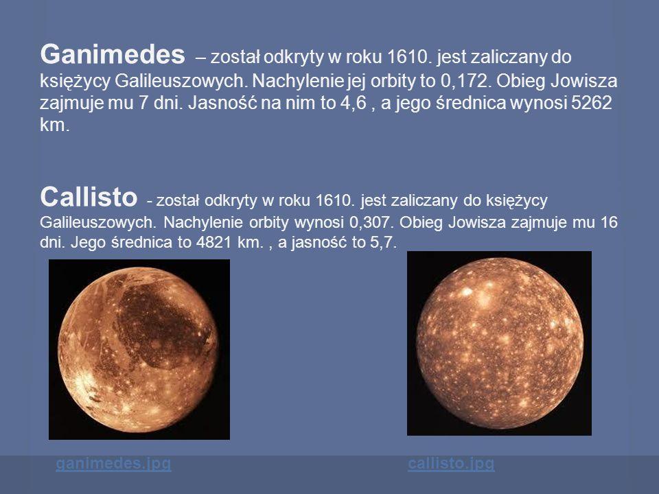 Ganimedes – został odkryty w roku 1610. jest zaliczany do księżycy Galileuszowych. Nachylenie jej orbity to 0,172. Obieg Jowisza zajmuje mu 7 dni. Jas