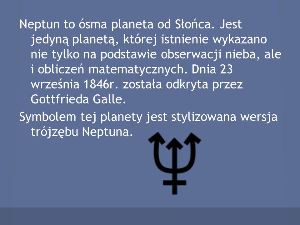 Neptun to ósma planeta od Słońca. Jest jedyną planetą, której istnienie wykazano nie tylko na podstawie obserwacji nieba, ale i obliczeń matematycznyc