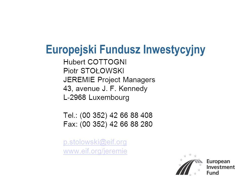 Europejski Fundusz Inwestycyjny Hubert COTTOGNI Piotr STOŁOWSKI JEREMIE Project Managers 43, avenue J. F. Kennedy L-2968 Luxembourg Tel.: (00 352) 42