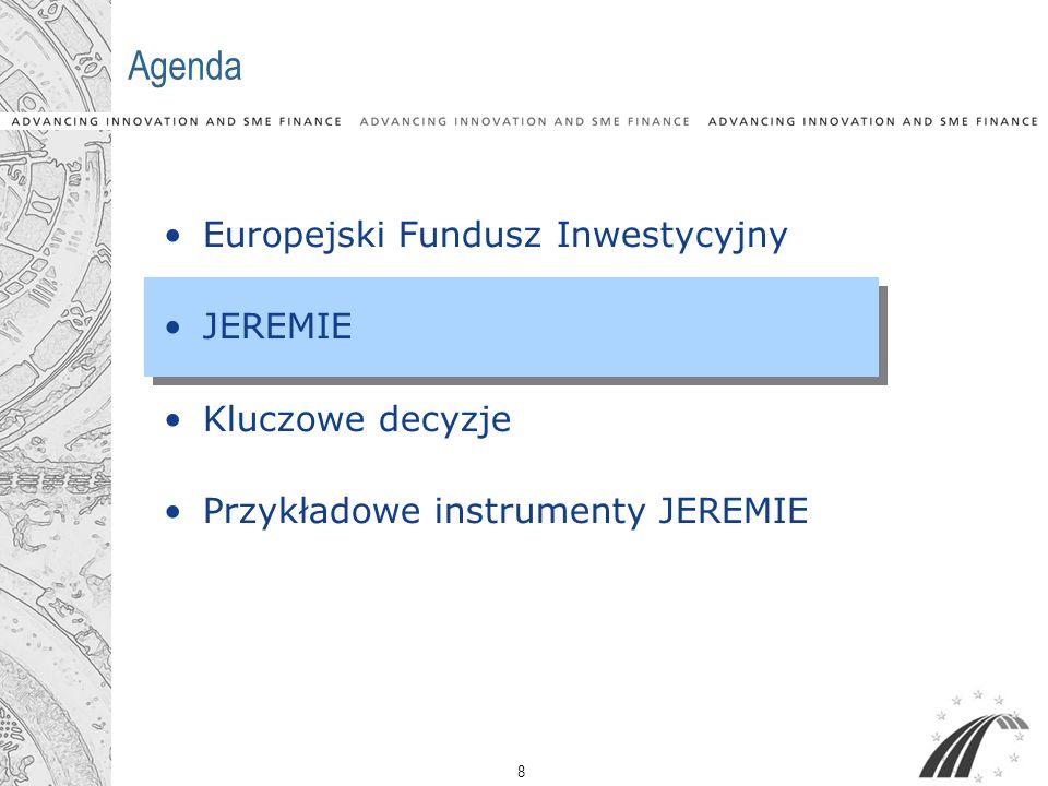 8 Agenda Europejski Fundusz Inwestycyjny JEREMIE Kluczowe decyzje Przykładowe instrumenty JEREMIE