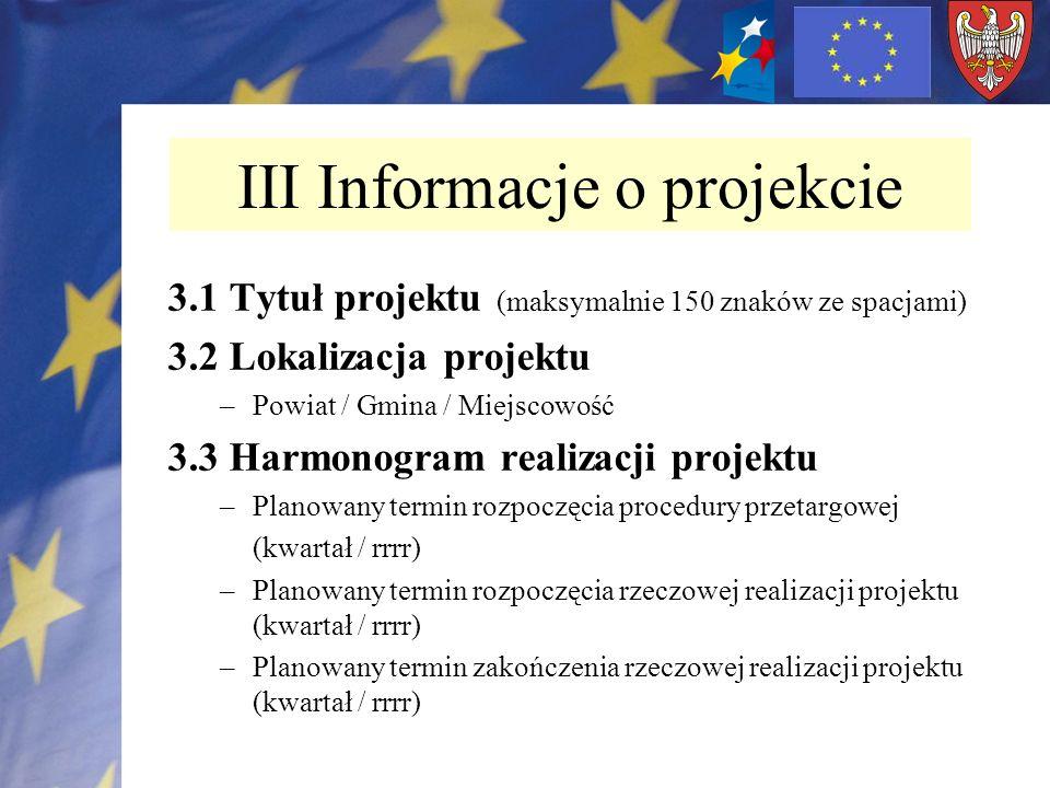3.1 Tytuł projektu (maksymalnie 150 znaków ze spacjami) 3.2 Lokalizacja projektu –Powiat / Gmina / Miejscowość 3.3 Harmonogram realizacji projektu –Pl