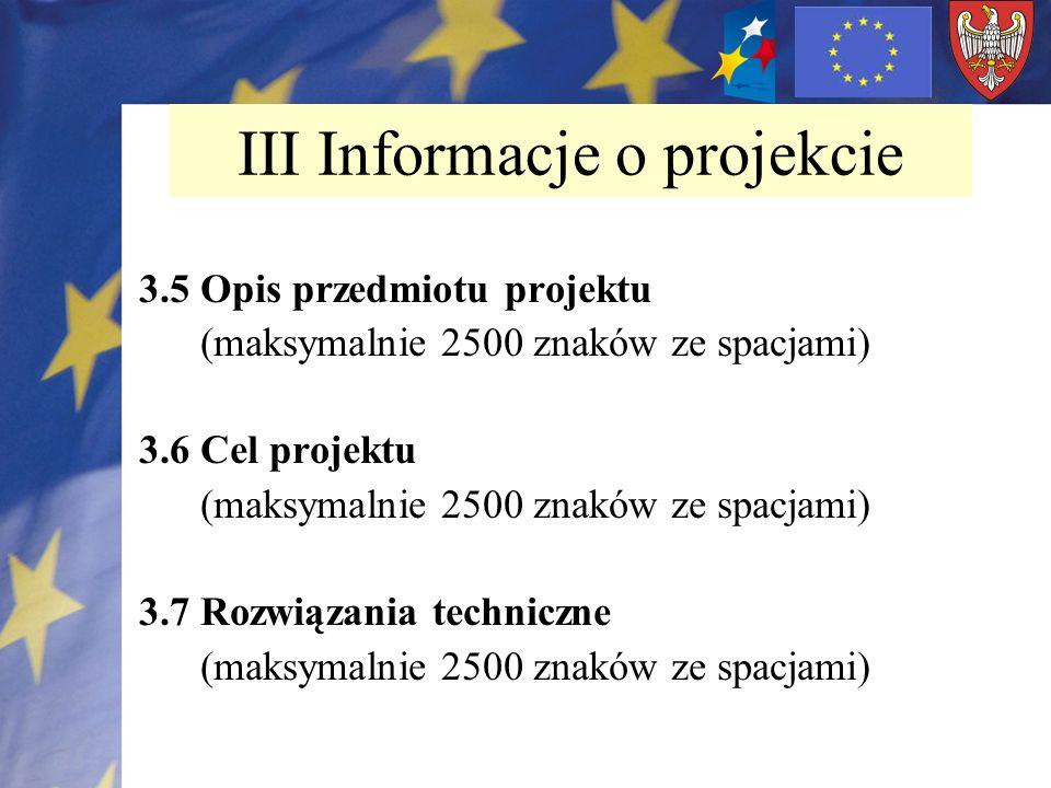 3.5 Opis przedmiotu projektu (maksymalnie 2500 znaków ze spacjami) 3.6 Cel projektu (maksymalnie 2500 znaków ze spacjami) 3.7 Rozwiązania techniczne (