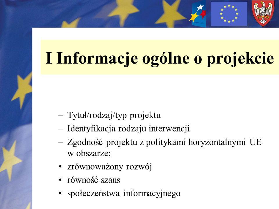 –Tytuł/rodzaj/typ projektu –Identyfikacja rodzaju interwencji –Zgodność projektu z politykami horyzontalnymi UE w obszarze: zrównoważony rozwój równoś