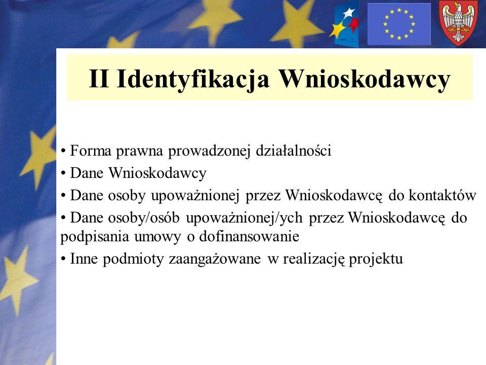 II Identyfikacja Wnioskodawcy Forma prawna prowadzonej działalności Dane Wnioskodawcy Dane osoby upoważnionej przez Wnioskodawcę do kontaktów Dane oso