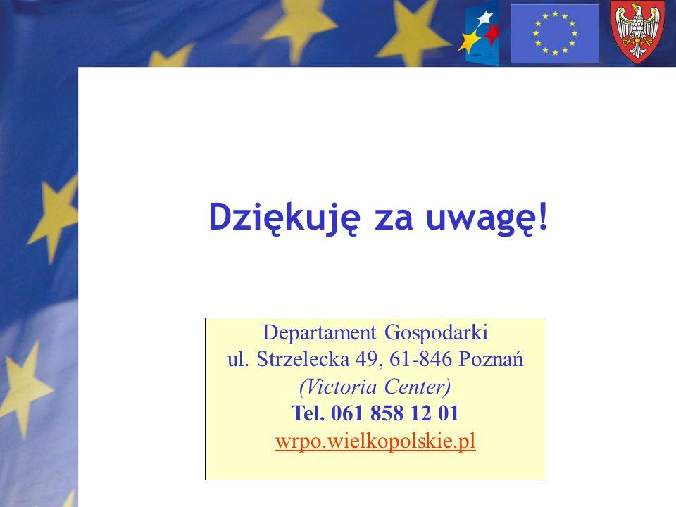 Dziękuję za uwagę! Departament Gospodarki ul. Strzelecka 49, 61-846 Poznań (Victoria Center) Tel. 061 858 12 01 wrpo.wielkopolskie.pl