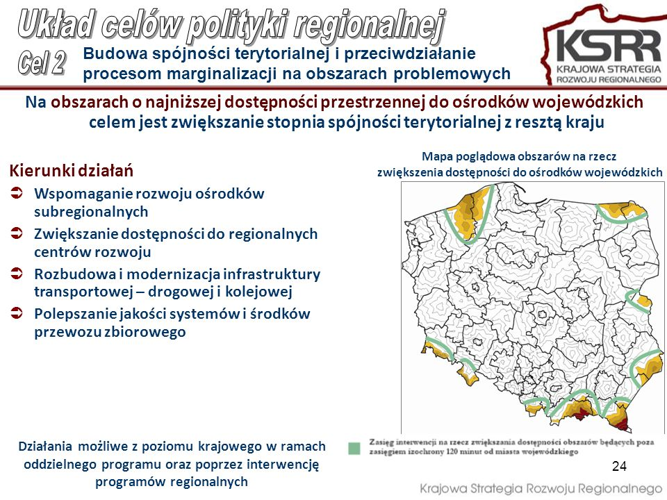 Na obszarach o najniższej dostępności przestrzennej do ośrodków wojewódzkich celem jest zwiększanie stopnia spójności terytorialnej z resztą kraju Kie