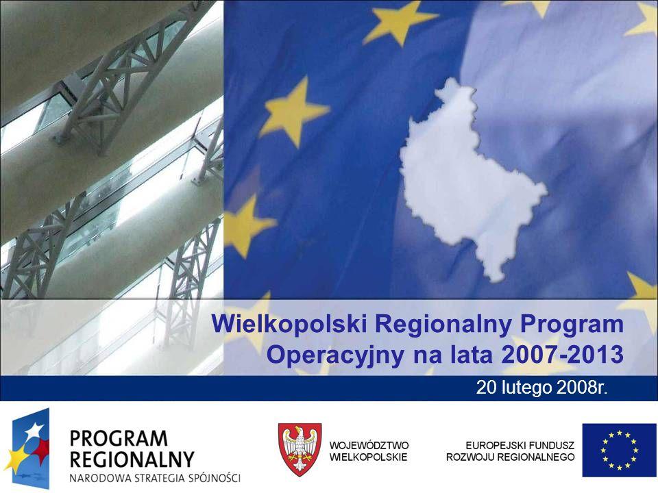 20 lutego 2008r. Wielkopolski Regionalny Program Operacyjny na lata 2007-2013 20 lutego 2008r.