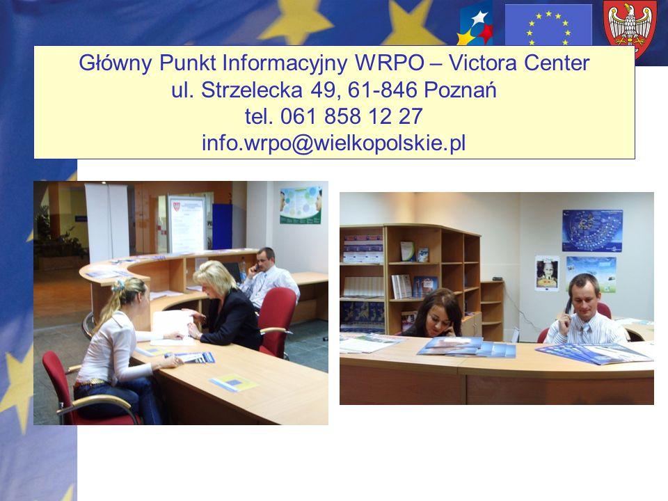 Główny Punkt Informacyjny WRPO – Victora Center ul. Strzelecka 49, 61-846 Poznań tel. 061 858 12 27 info.wrpo@wielkopolskie.pl