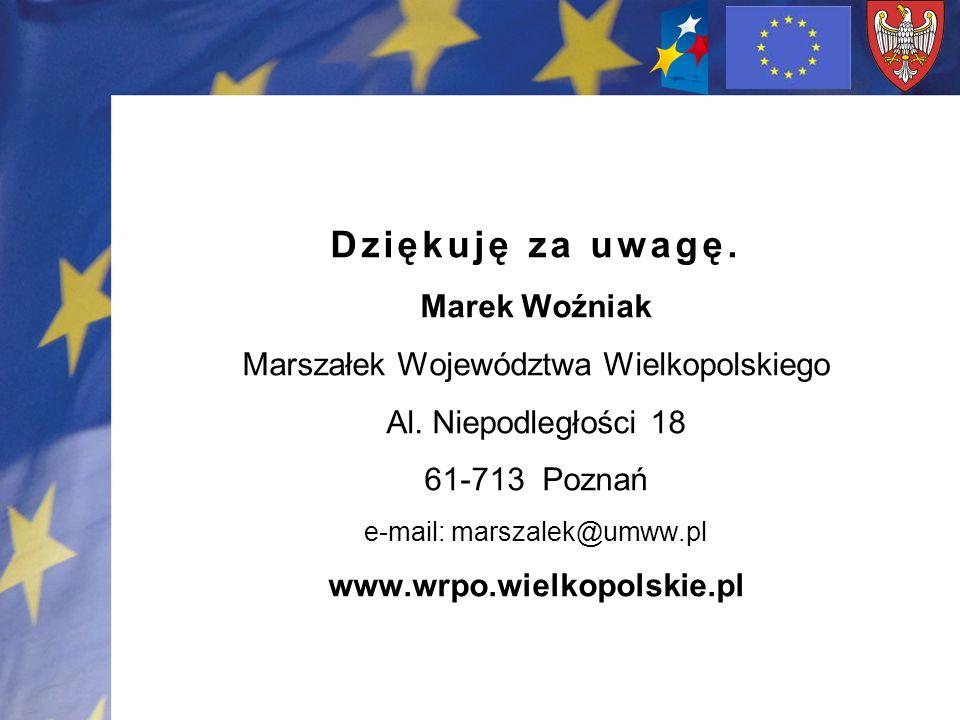 Dziękuję za uwagę. Marek Woźniak Marszałek Województwa Wielkopolskiego Al. Niepodległości 18 61-713 Poznań e-mail: marszalek@umww.pl www.wrpo.wielkopo