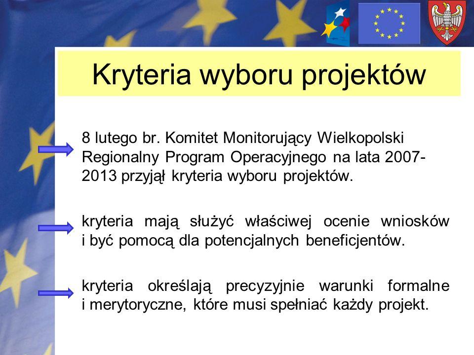 Kryteria wyboru projektów 8 lutego br. Komitet Monitorujący Wielkopolski Regionalny Program Operacyjnego na lata 2007- 2013 przyjął kryteria wyboru pr