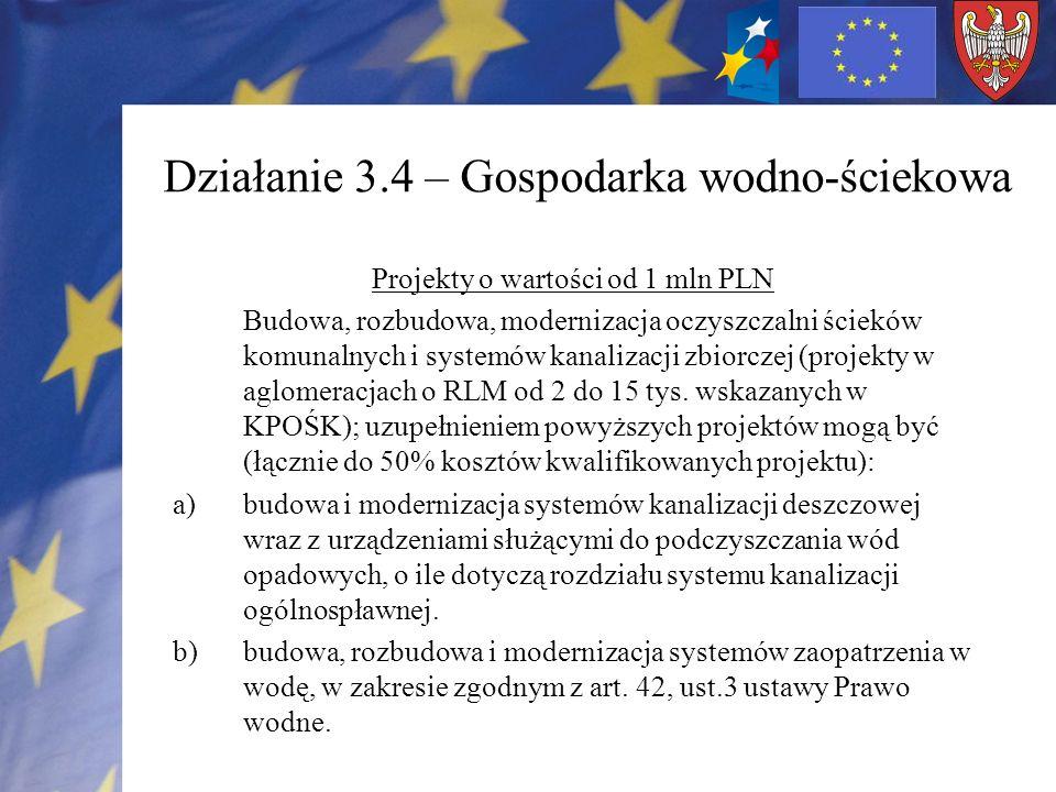 Działanie 3.4 – Gospodarka wodno-ściekowa Projekty o wartości od 1 mln PLN Budowa, rozbudowa, modernizacja oczyszczalni ścieków komunalnych i systemów