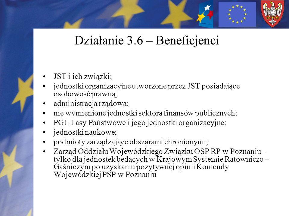 Działanie 3.6 – Beneficjenci JST i ich związki; jednostki organizacyjne utworzone przez JST posiadające osobowość prawną; administracja rządowa; nie w