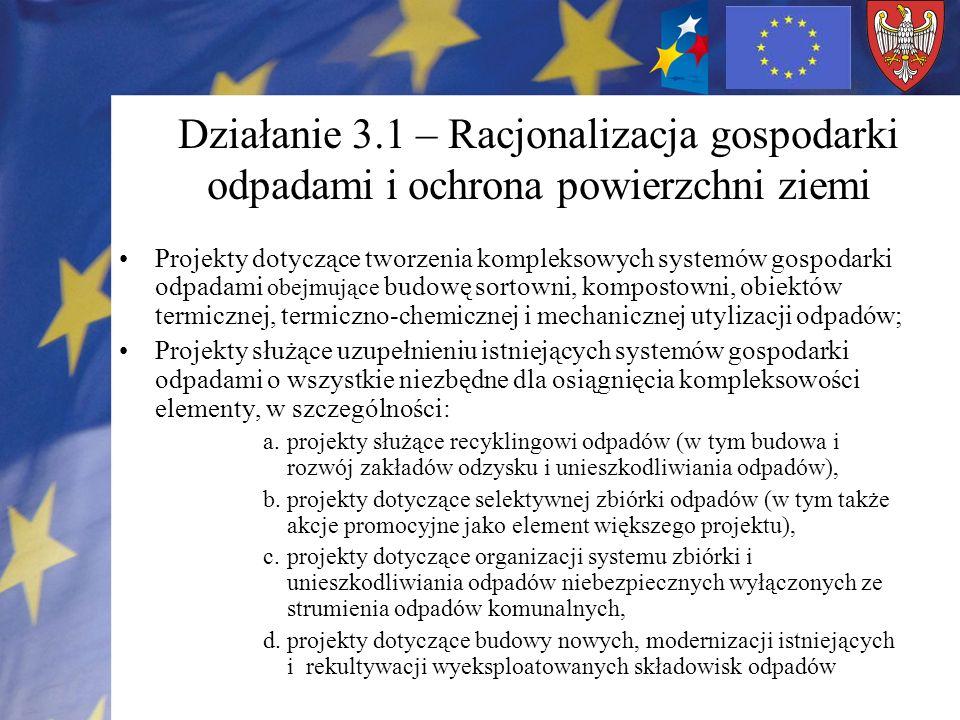 Działanie 3.1 – Beneficjenci JST i ich związki; jednostki organizacyjne utworzone przez jednostki wymienione przez JST i ich związki, prowadzące działalność w zakresie gospodarki odpadami; podmioty wybrane w wyniku postępowania przeprowadzonego na podstawie przepisów o zamówieniach publicznych, wykonujące usługi publiczne na podstawie umowy zawartej z JST; podmioty działające w oparciu o umowę o partnerstwie publiczno-prywatnym; przedsiębiorcy