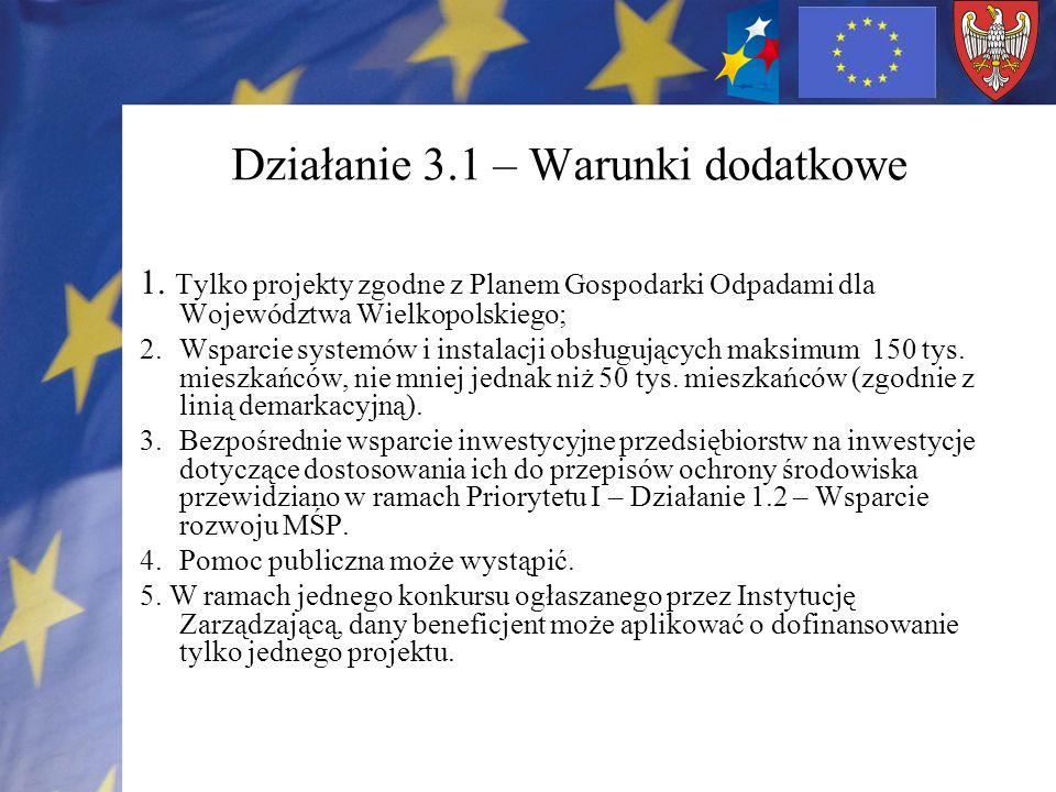 Działanie 3.1 – Warunki dodatkowe 1. Tylko projekty zgodne z Planem Gospodarki Odpadami dla Województwa Wielkopolskiego; 2.Wsparcie systemów i instala