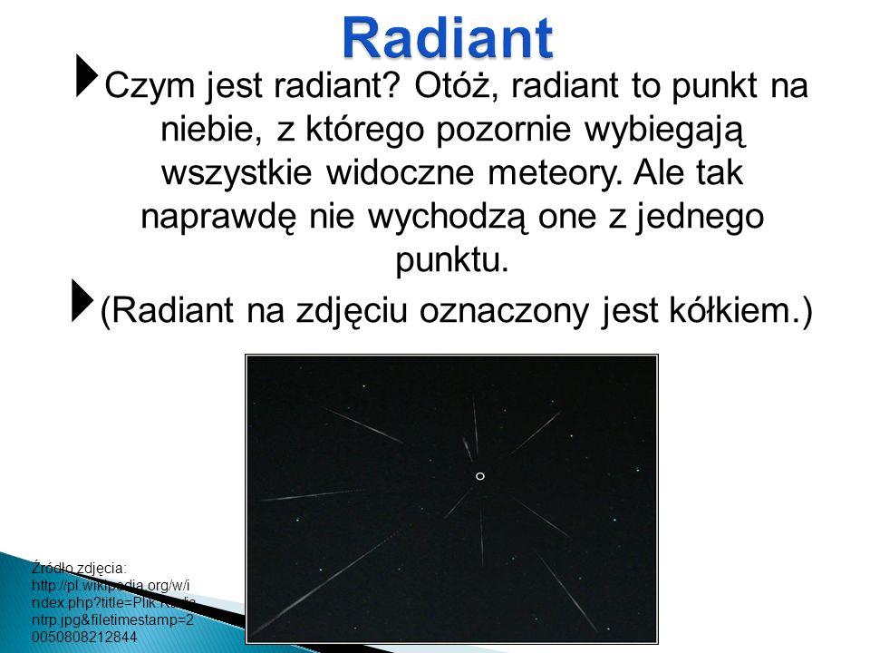 Czym jest radiant? Otóż, radiant to punkt na niebie, z którego pozornie wybiegają wszystkie widoczne meteory. Ale tak naprawdę nie wychodzą one z jedn