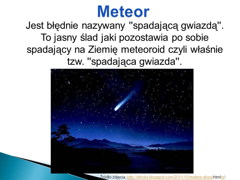 Jest błędnie nazywany ''spadającą gwiazdą''. To jasny ślad jaki pozostawia po sobie spadający na Ziemię meteoroid czyli właśnie tzw. ''spadająca gwiaz