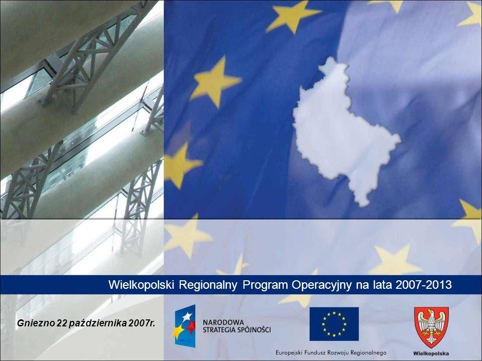 Wielkopolski Regionalny Program Operacyjny na lata 2007-2013 Gniezno 22 października 2007r.