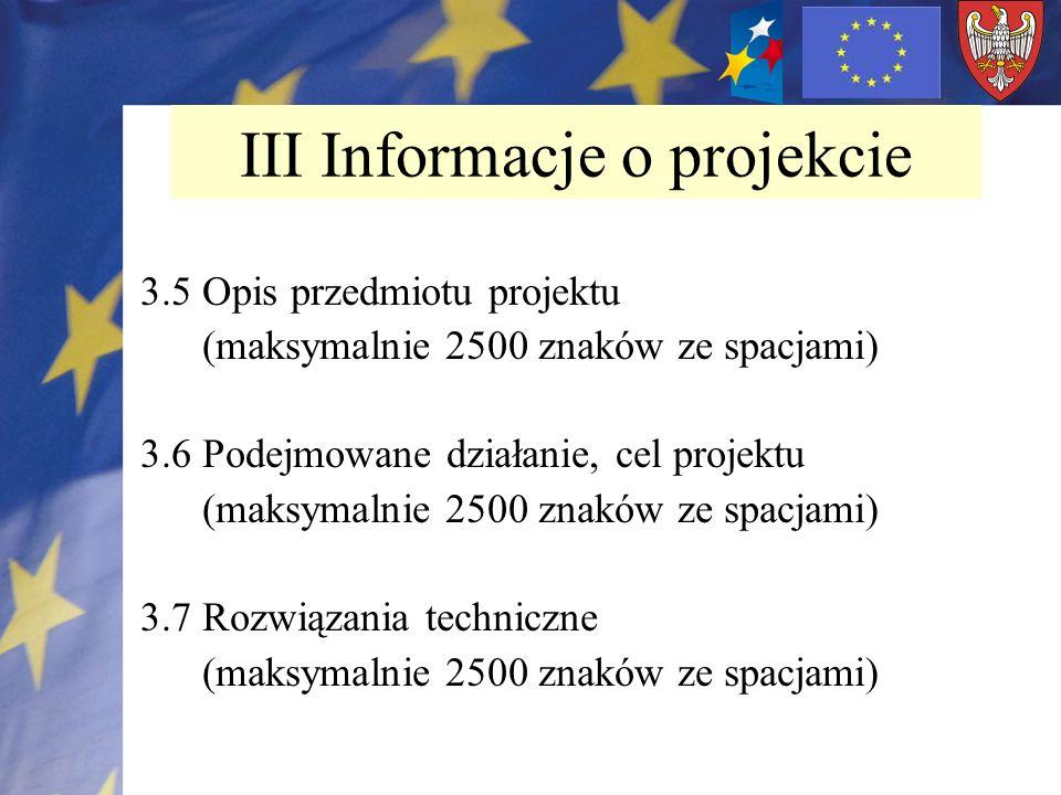 3.5 Opis przedmiotu projektu (maksymalnie 2500 znaków ze spacjami) 3.6 Podejmowane działanie, cel projektu (maksymalnie 2500 znaków ze spacjami) 3.7 R