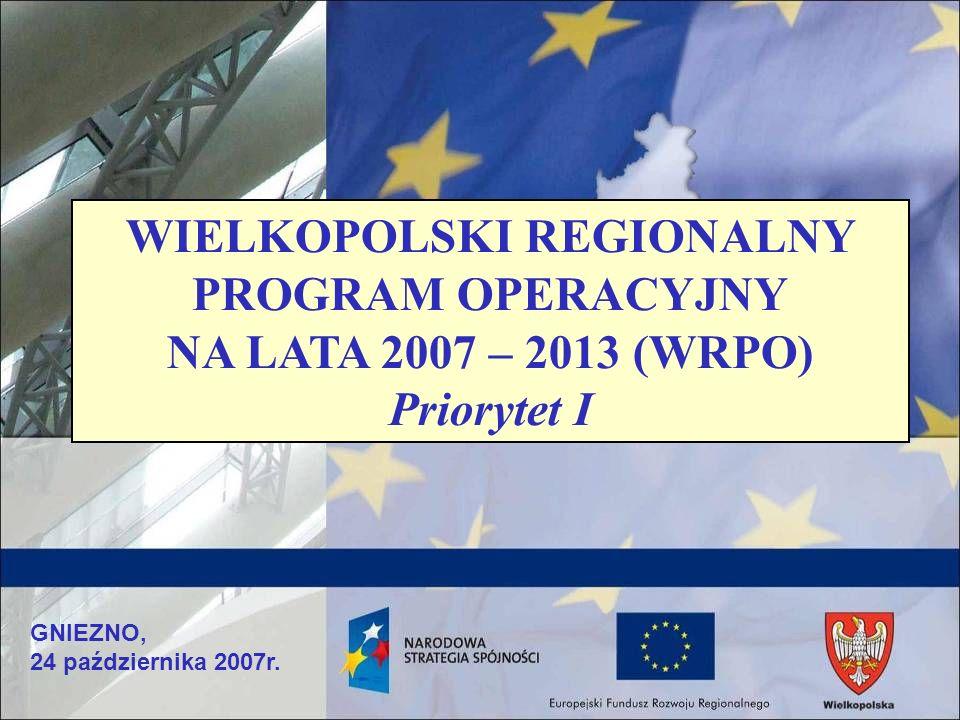 GNIEZNO, 24 października 2007r. WIELKOPOLSKI REGIONALNY PROGRAM OPERACYJNY NA LATA 2007 – 2013 (WRPO) Priorytet I