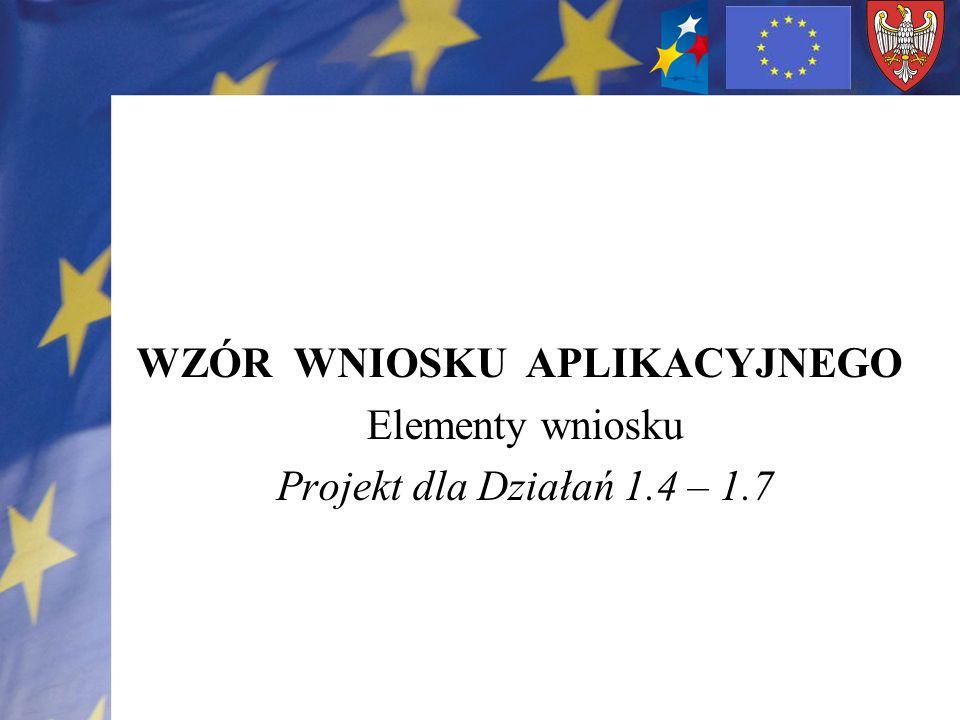WZÓR WNIOSKU APLIKACYJNEGO Elementy wniosku Projekt dla Działań 1.4 – 1.7