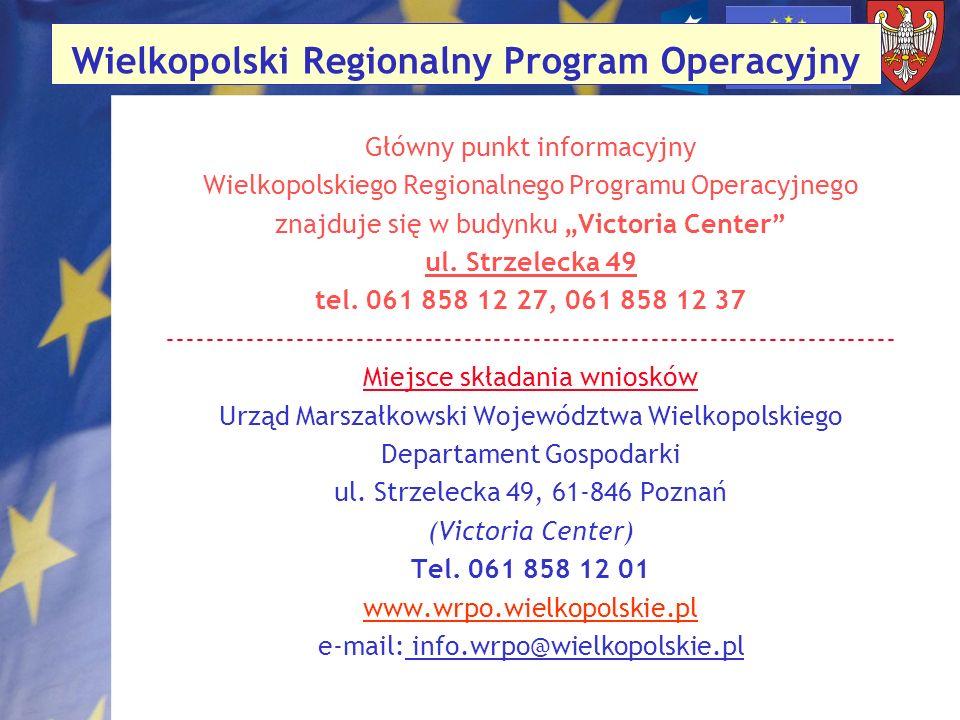 Wielkopolski Regionalny Program Operacyjny Główny punkt informacyjny Wielkopolskiego Regionalnego Programu Operacyjnego znajduje się w budynku Victori