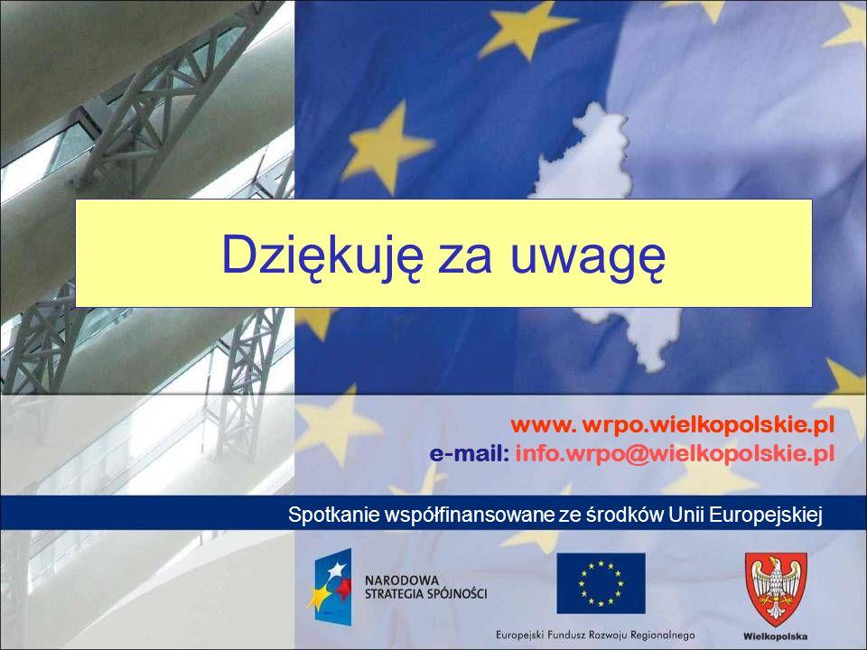 www. wrpo.wielkopolskie.pl e-mail: info.wrpo@wielkopolskie.pl Spotkanie współfinansowane ze środków Unii Europejskiej Dziękuję za uwagę