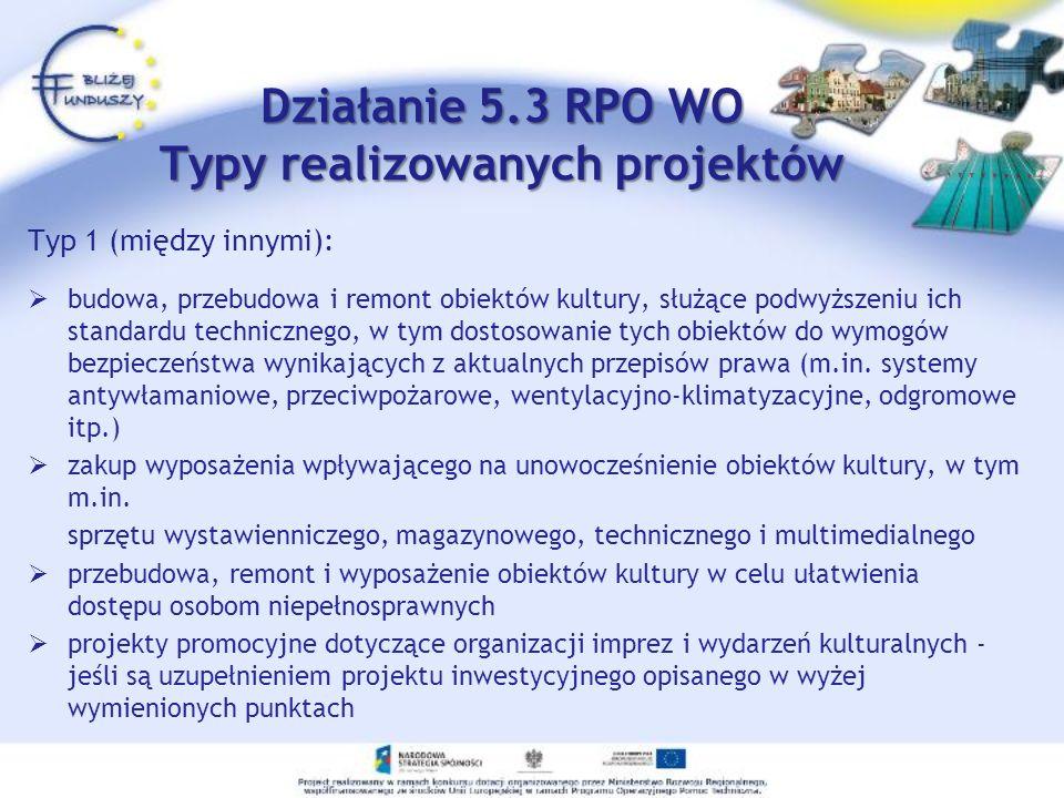 Działanie 5.3 RPO WO Typy realizowanych projektów Typ 1 (między innymi): budowa, przebudowa i remont obiektów kultury, służące podwyższeniu ich standa