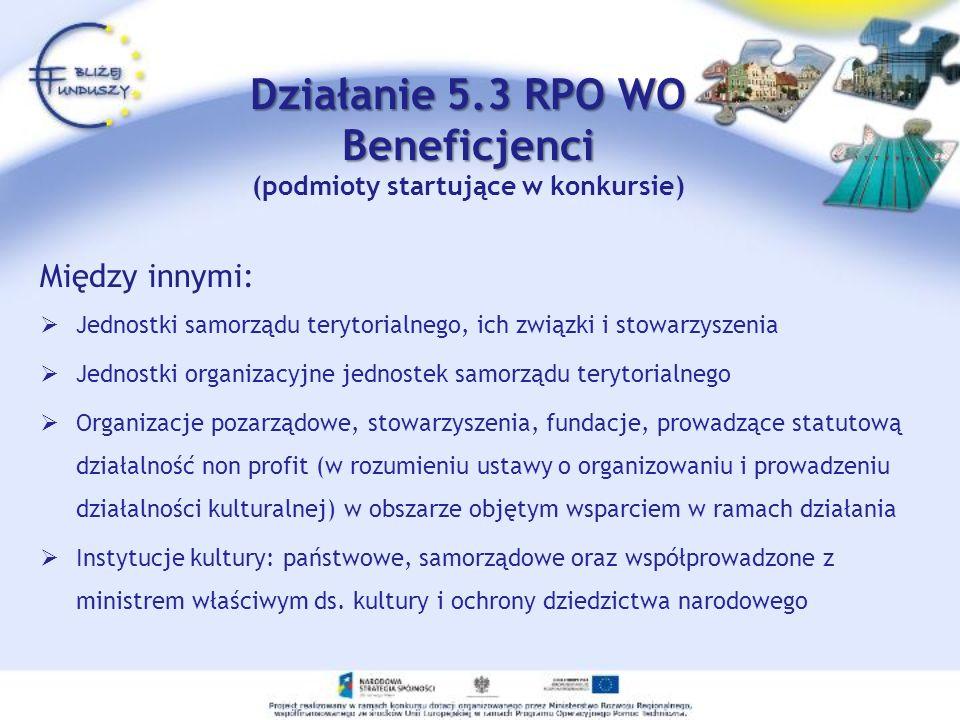 Działanie 5.3 RPO WO Beneficjenci Działanie 5.3 RPO WO Beneficjenci (podmioty startujące w konkursie) Między innymi: Jednostki samorządu terytorialneg