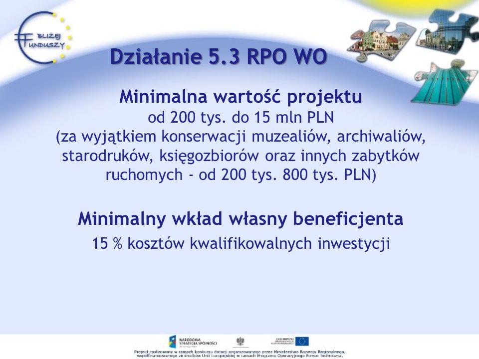 u Minimalna wartość projektu od 200 tys. do 15 mln PLN (za wyjątkiem konserwacji muzealiów, archiwaliów, starodruków, księgozbiorów oraz innych zabytk