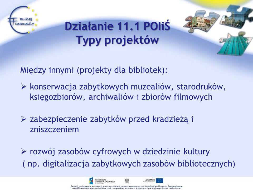 Działanie 11.1 POIiŚ Typy projektów Między innymi (projekty dla bibliotek): konserwacja zabytkowych muzealiów, starodruków, księgozbiorów, archiwaliów