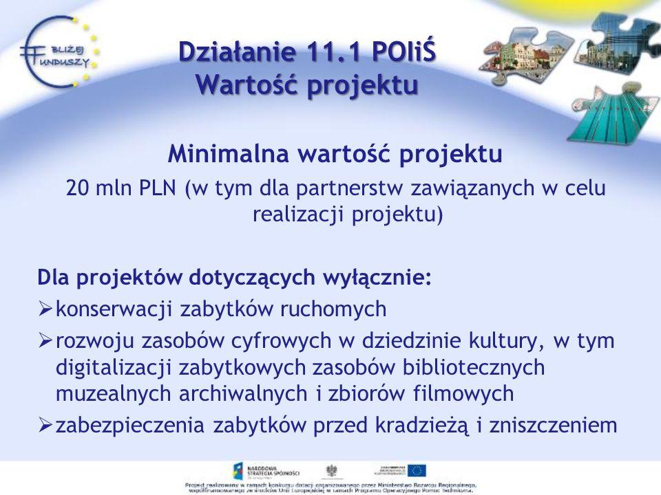 Działanie 11.1 POIiŚ Wartość projektu Minimalna wartość projektu 20 mln PLN (w tym dla partnerstw zawiązanych w celu realizacji projektu) Dla projektó