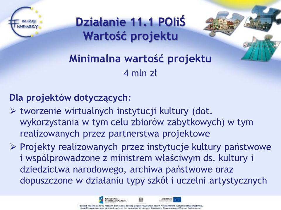 Minimalna wartość projektu 4 mln zł Dla projektów dotyczących: tworzenie wirtualnych instytucji kultury (dot. wykorzystania w tym celu zbiorów zabytko