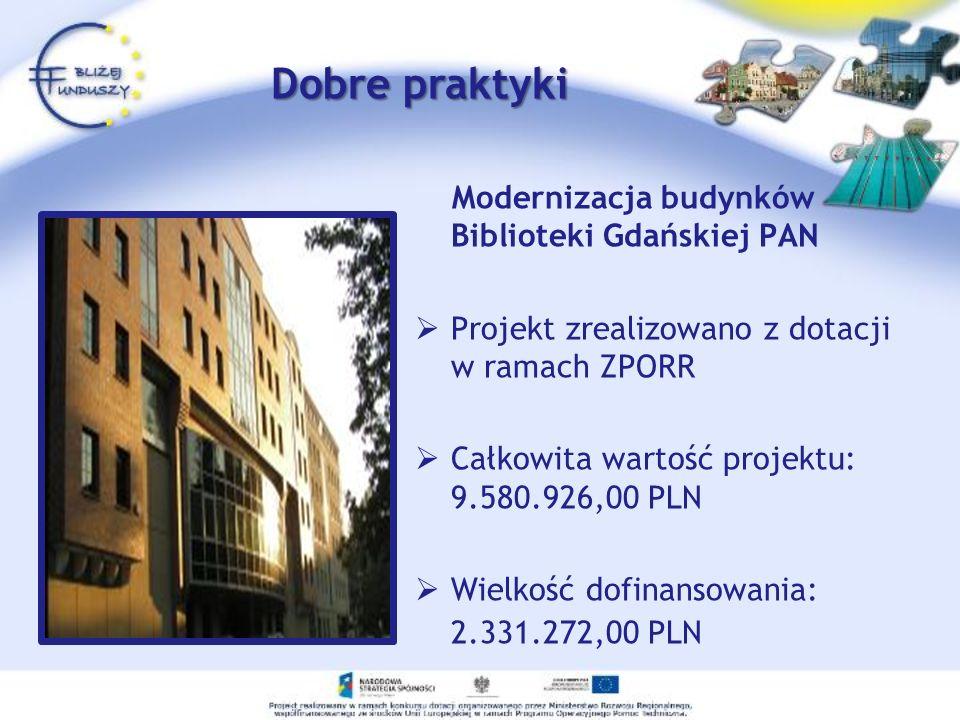 Modernizacja budynków Biblioteki Gdańskiej PAN Projekt zrealizowano z dotacji w ramach ZPORR Całkowita wartość projektu: 9.580.926,00 PLN Wielkość dof
