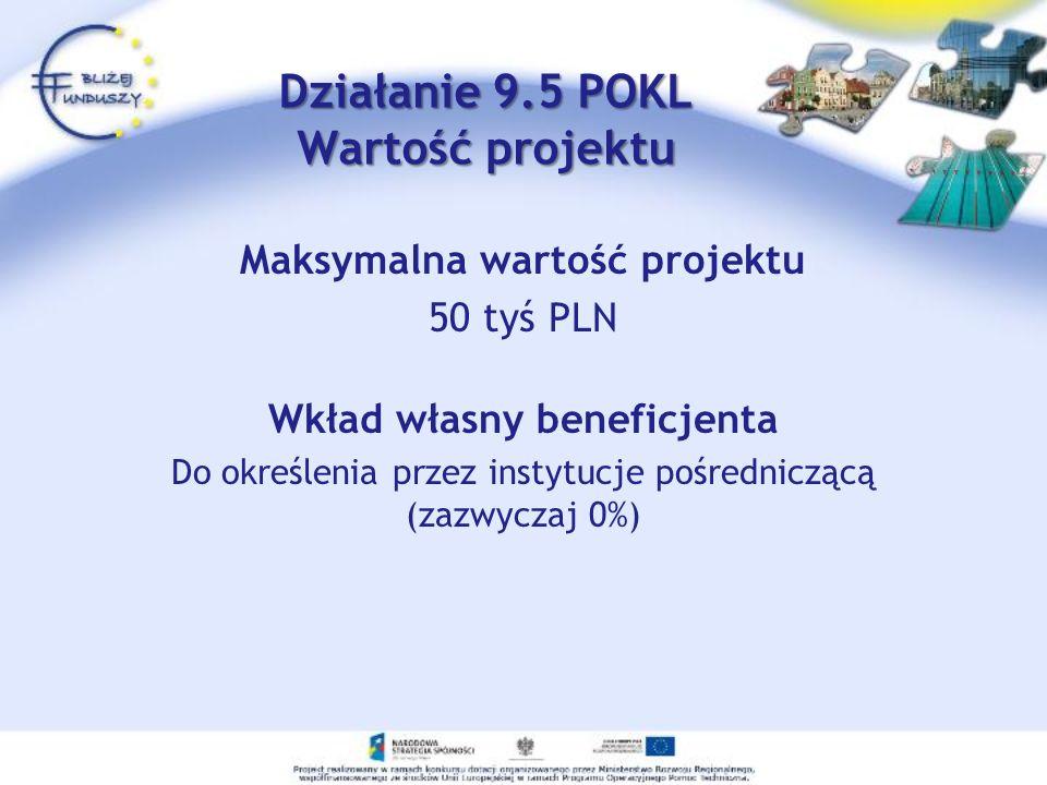Maksymalna wartość projektu 50 tyś PLN Wkład własny beneficjenta Do określenia przez instytucje pośredniczącą (zazwyczaj 0%) Działanie 9.5 POKL Wartoś