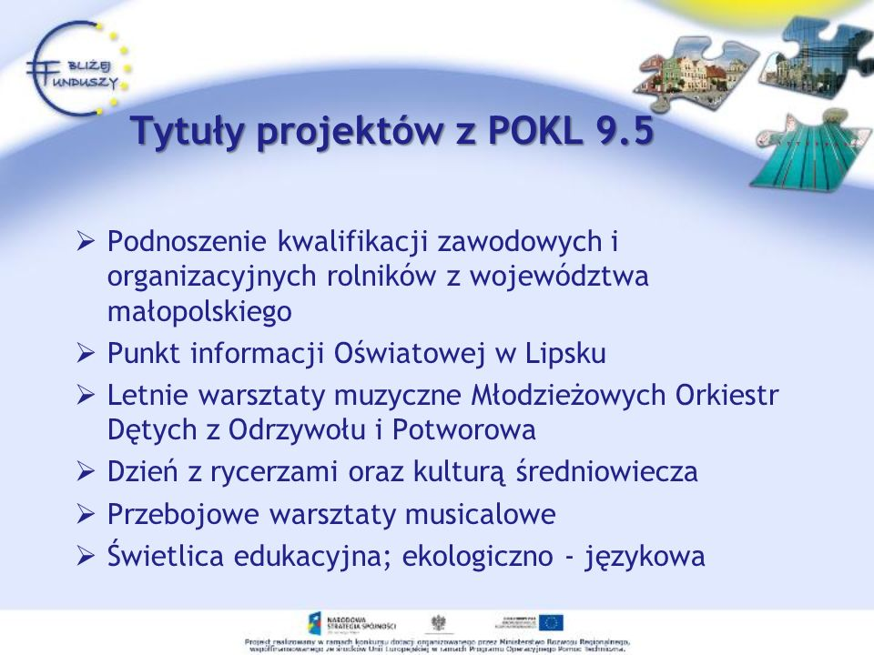 Tytuły projektów z POKL 9.5 Podnoszenie kwalifikacji zawodowych i organizacyjnych rolników z województwa małopolskiego Punkt informacji Oświatowej w L