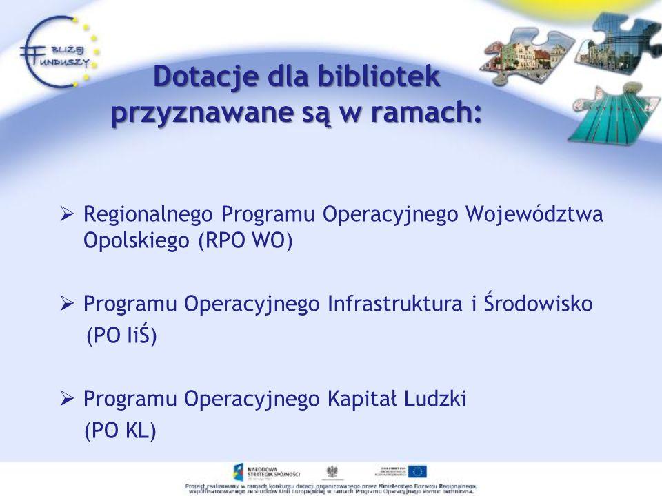 Dotacje dla bibliotek przyznawane są w ramach: Regionalnego Programu Operacyjnego Województwa Opolskiego (RPO WO) Programu Operacyjnego Infrastruktura