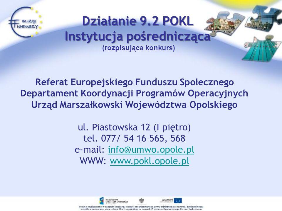 Działanie 9.2 POKL Instytucja pośrednicząca Działanie 9.2 POKL Instytucja pośrednicząca (rozpisująca konkurs) Referat Europejskiego Funduszu Społeczne