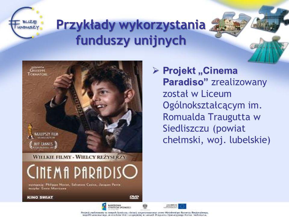 Projekt Cinema Paradiso Projekt Cinema Paradiso zrealizowany został w Liceum Ogólnokształcącym im. Romualda Traugutta w Siedliszczu (powiat chełmski,