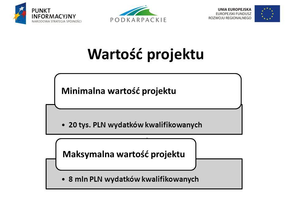 Wartość projektu. 20 tys. PLN wydatków kwalifikowanych Minimalna wartość projektu 8 mln PLN wydatków kwalifikowanych Maksymalna wartość projektu