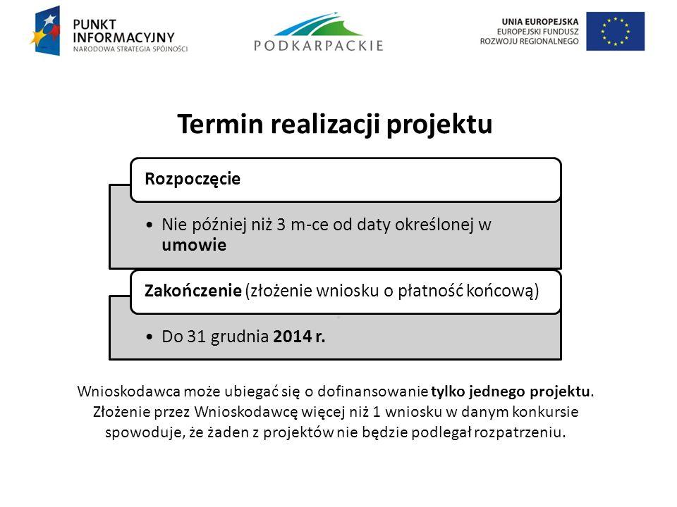Termin realizacji projektu. Nie później niż 3 m-ce od daty określonej w umowie Rozpoczęcie Do 31 grudnia 2014 r. Zakończenie (złożenie wniosku o płatn