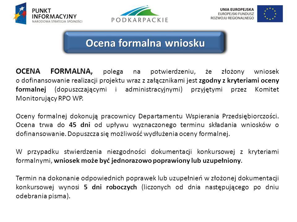 Ocena formalna wniosku OCENA FORMALNA, polega na potwierdzeniu, że złożony wniosek o dofinansowanie realizacji projektu wraz z załącznikami jest zgodn