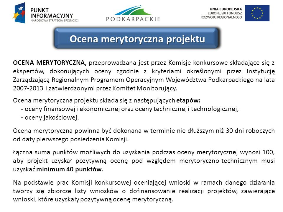 Ocena merytoryczna projektu OCENA MERYTORYCZNA, przeprowadzana jest przez Komisje konkursowe składające się z ekspertów, dokonujących oceny zgodnie z