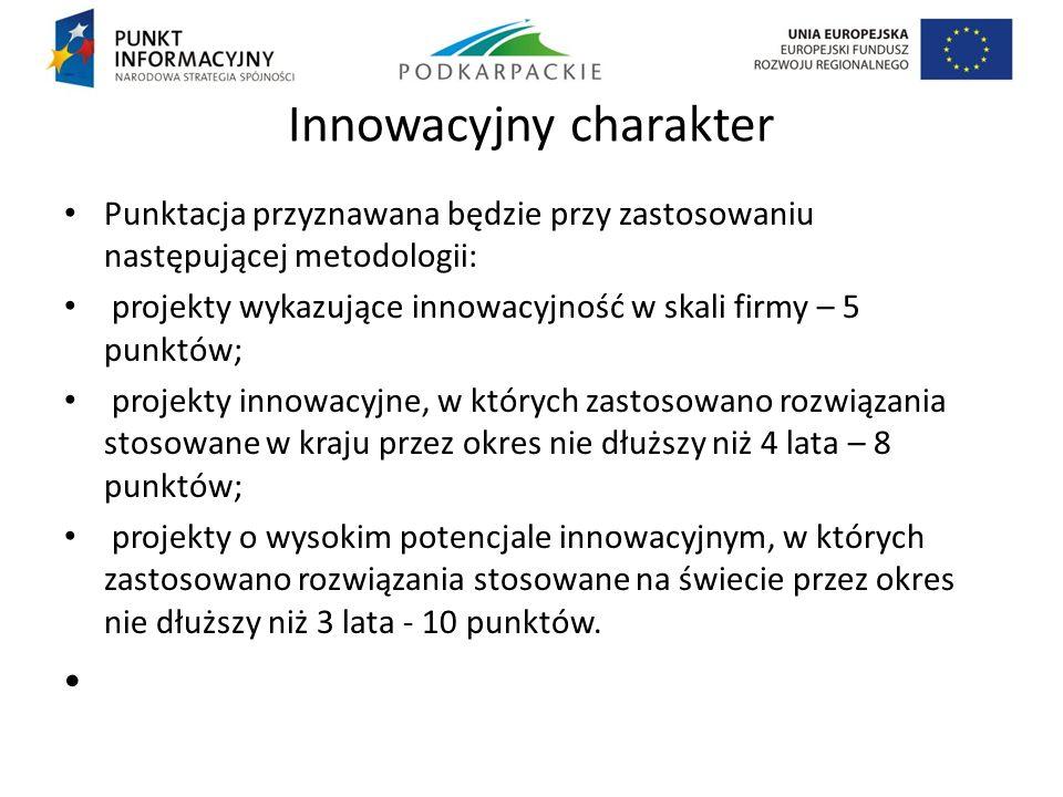 Innowacyjny charakter Punktacja przyznawana będzie przy zastosowaniu następującej metodologii: projekty wykazujące innowacyjność w skali firmy – 5 pun