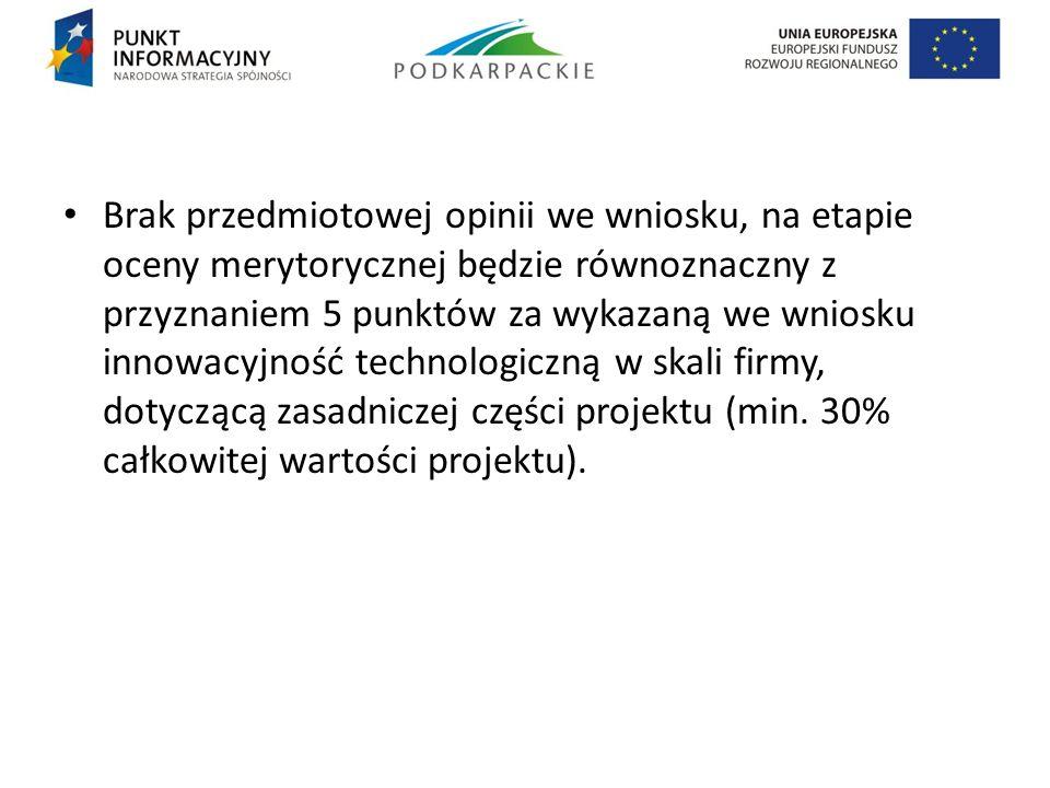 Brak przedmiotowej opinii we wniosku, na etapie oceny merytorycznej będzie równoznaczny z przyznaniem 5 punktów za wykazaną we wniosku innowacyjność t