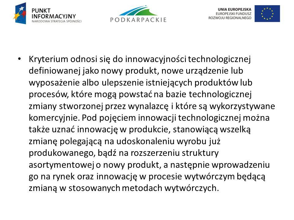 Kryterium odnosi się do innowacyjności technologicznej definiowanej jako nowy produkt, nowe urządzenie lub wyposażenie albo ulepszenie istniejących pr