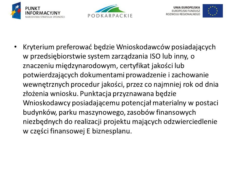 Kryterium preferować będzie Wnioskodawców posiadających w przedsiębiorstwie system zarządzania ISO lub inny, o znaczeniu międzynarodowym, certyfikat j