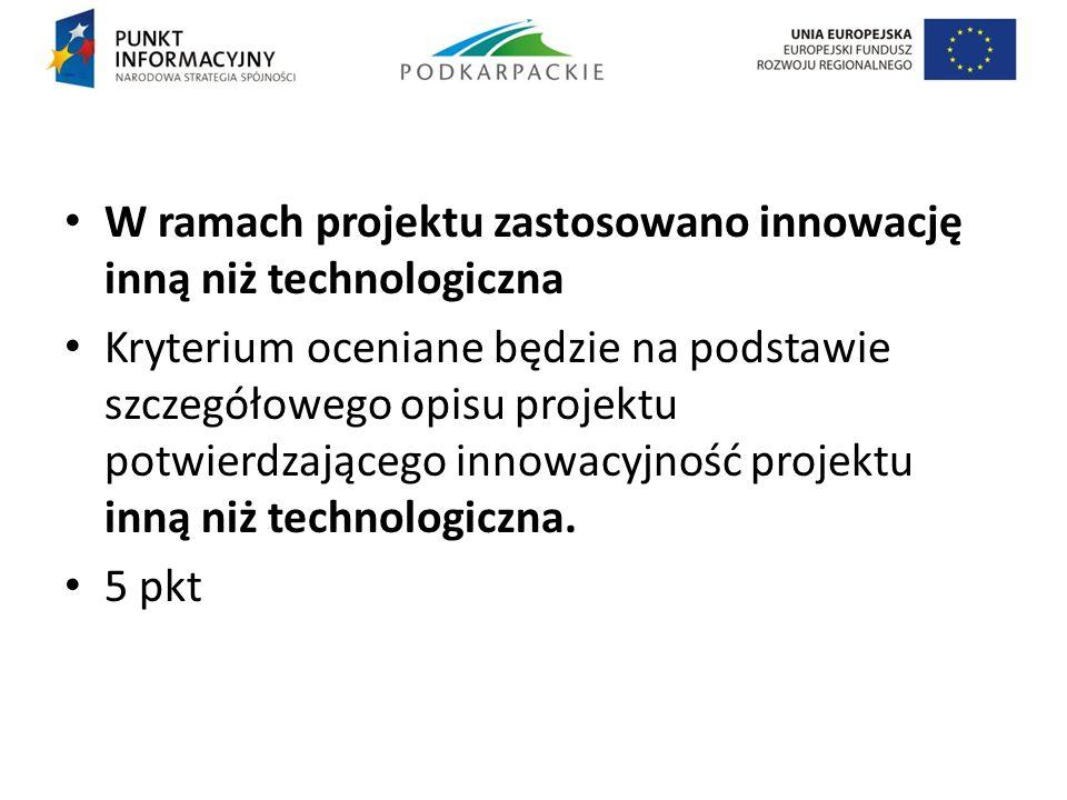 W ramach projektu zastosowano innowację inną niż technologiczna Kryterium oceniane będzie na podstawie szczegółowego opisu projektu potwierdzającego i