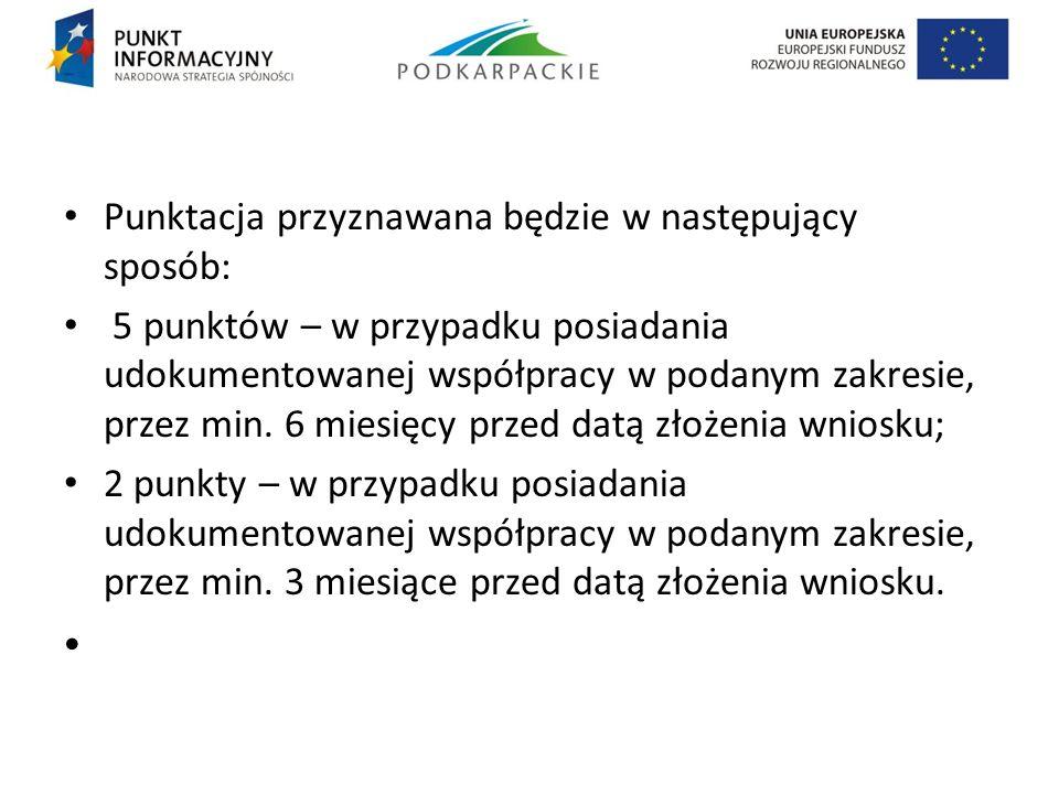 Punktacja przyznawana będzie w następujący sposób: 5 punktów – w przypadku posiadania udokumentowanej współpracy w podanym zakresie, przez min. 6 mies