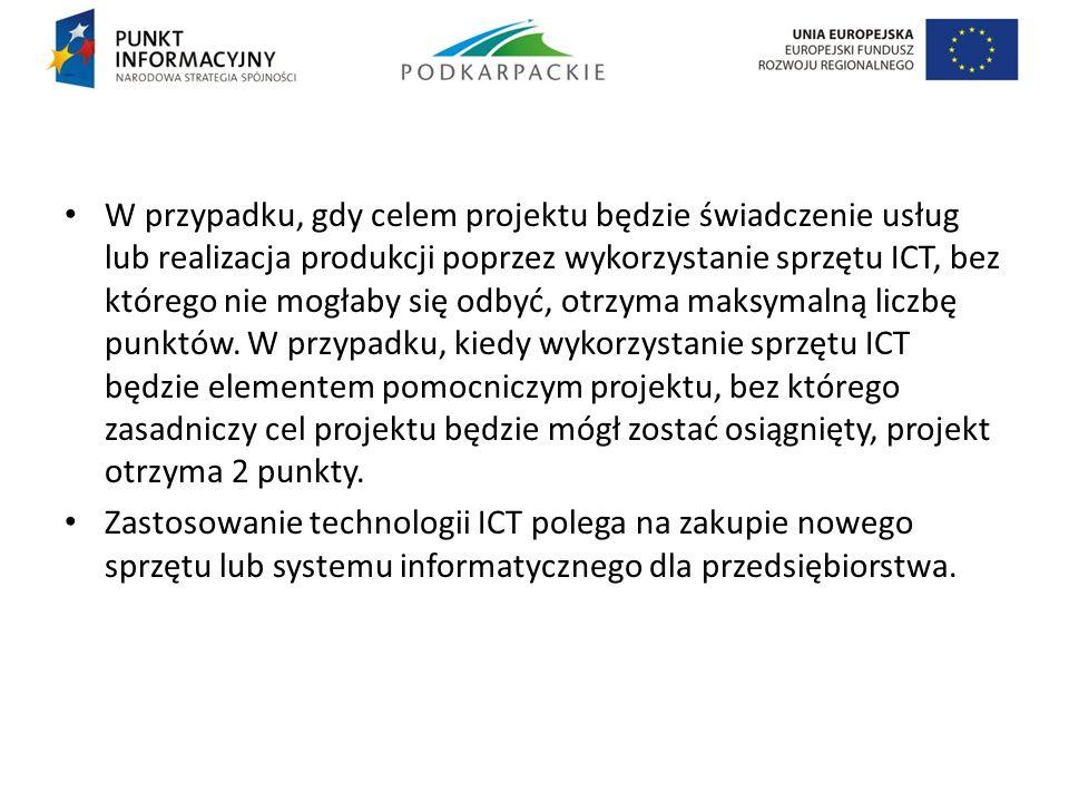 W przypadku, gdy celem projektu będzie świadczenie usług lub realizacja produkcji poprzez wykorzystanie sprzętu ICT, bez którego nie mogłaby się odbyć