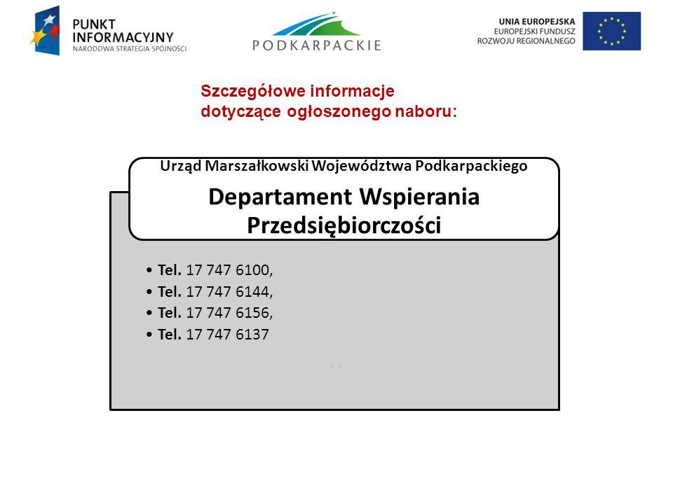 .. Tel. 17 747 6100, Tel. 17 747 6144, Tel. 17 747 6156, Tel. 17 747 6137 Urząd Marszałkowski Województwa Podkarpackiego Departament Wspierania Przeds